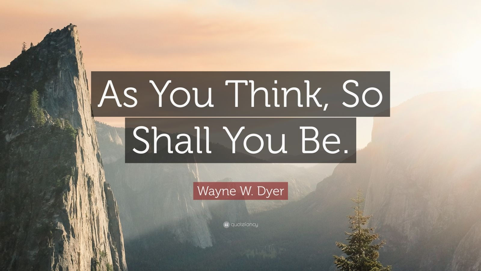 "Wayne W. Dyer Quote: ""As You Think, So Shall You Be."""