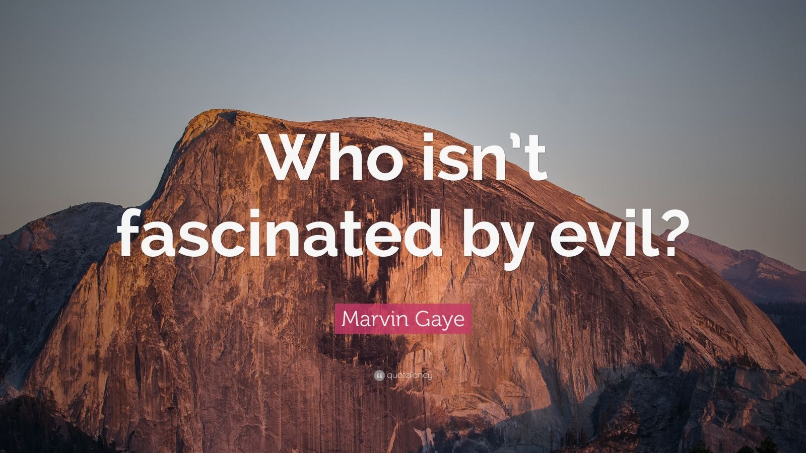 "Marvin Gaye Quote: ""Who isn't fascinated by evil?"""