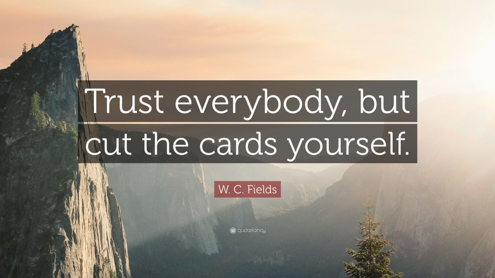 """W. C. Fields Quote: """"Trust everybody, but cut the cards yourself."""""""