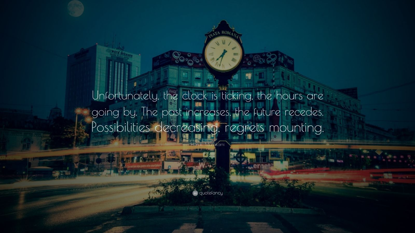 """Haruki Murakami Quote: """"Unfortunately, the clock is ticking, the hours are going by. The past increases, the future recedes. Possibilities decreasing, regrets mounting."""""""