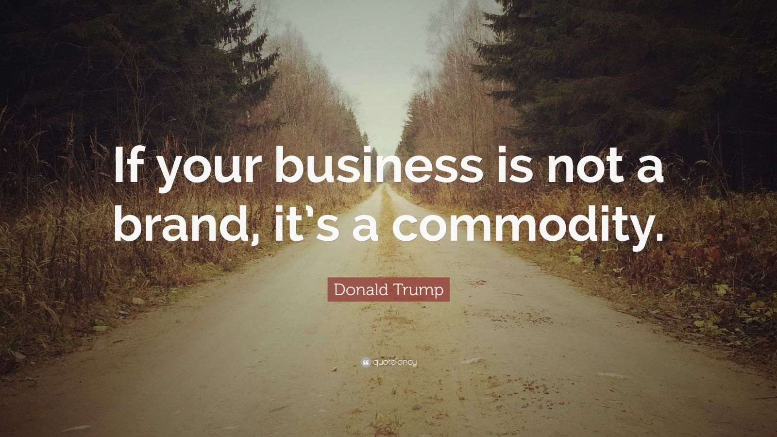 """Donald Trump Quote: """"If your business is not a brand, it's a commodity."""""""