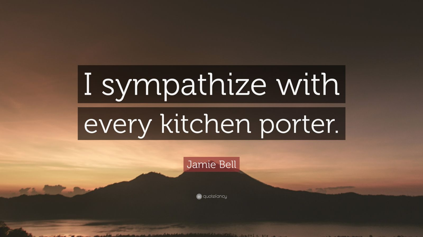 Jamie bell quote i sympathize with every kitchen porter 7 jamie bell quote i sympathize with every kitchen porter altavistaventures Choice Image