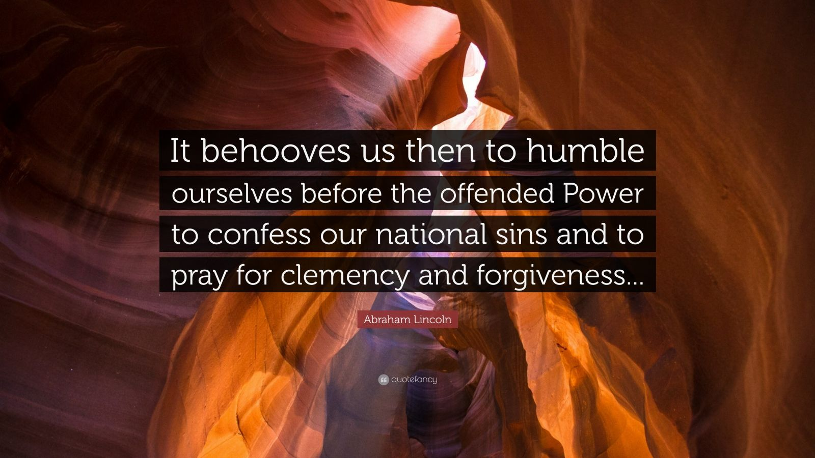 """Abraham Lincoln Quote: """"It behooves us then to humble ourselves before the offended Power to confess our national sins and to pray for clemency and forgiveness..."""""""