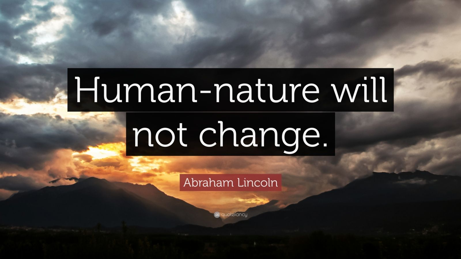 "Abraham Lincoln Quote: ""Human-nature will not change."""