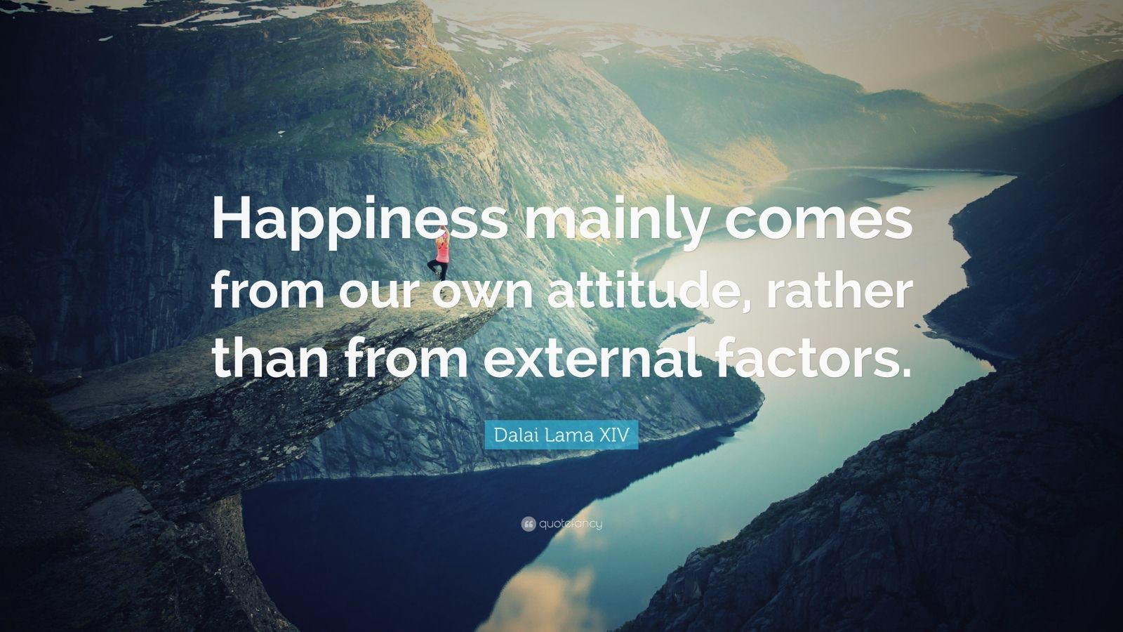 "Dalai Lama XIV Quote: ""Happiness mainly comes from our own attitude, rather than from external factors."""
