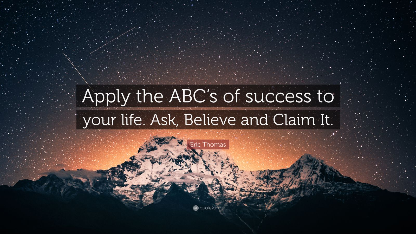 """Eric Thomas Quote: """"Apply the ABC's of success to your life. Ask, Believe and Claim It."""""""