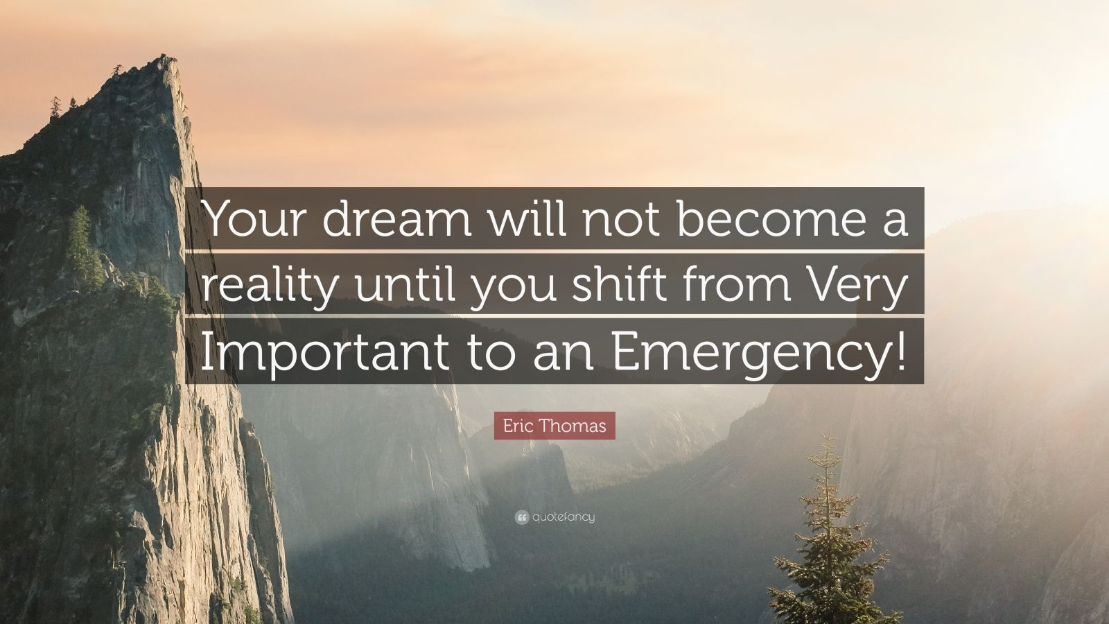 """Eric Thomas Quote: """"Your dream will not become a reality until you shift from Very Important to an Emergency!"""""""
