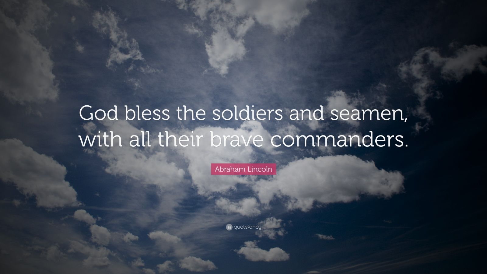 "Abraham Lincoln Quote: ""God bless the soldiers and seamen, with all their brave commanders."""