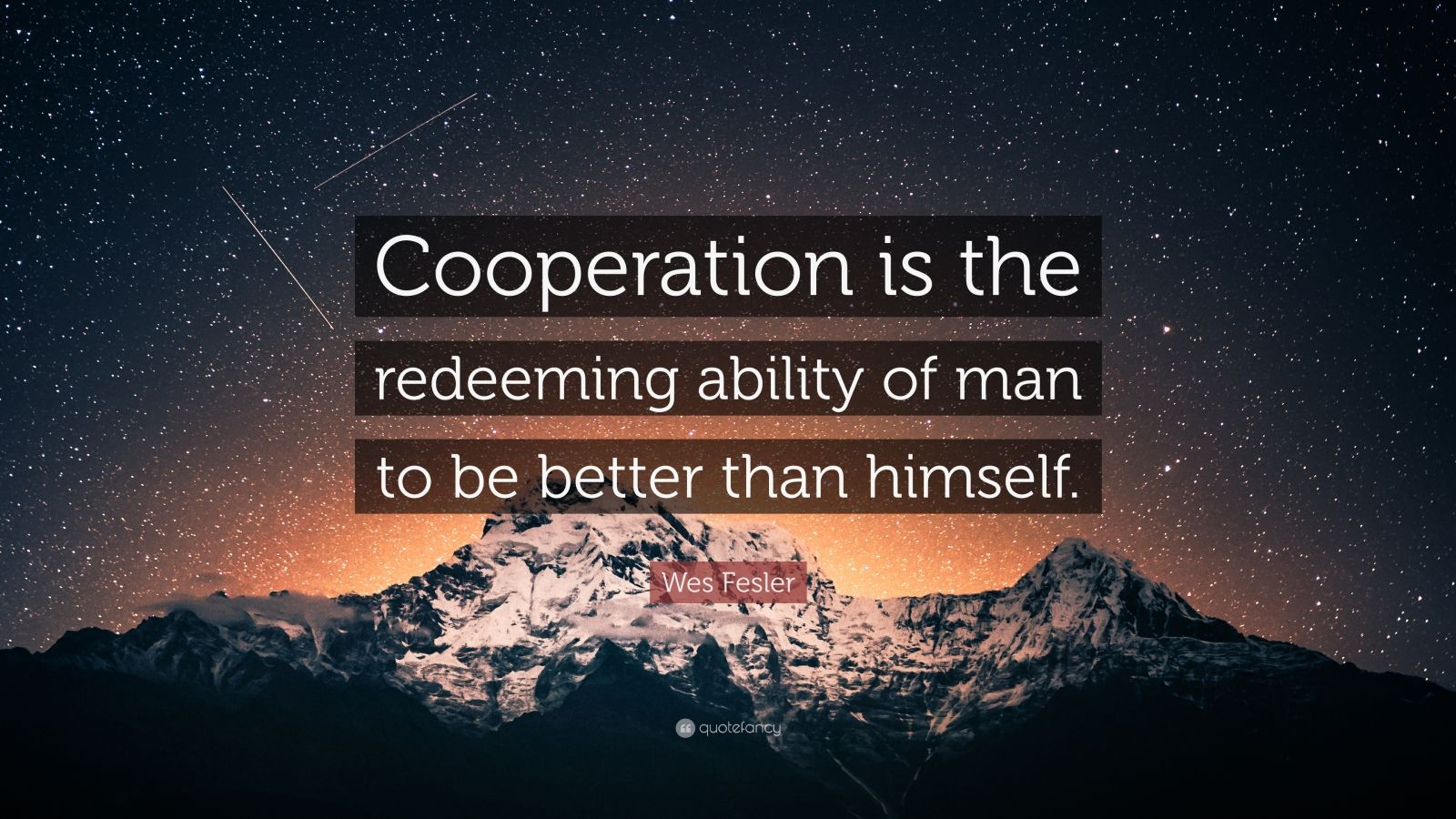 "Wes Fesler Quote: ""Cooperation is the redeeming ability of man to be better than himself."""