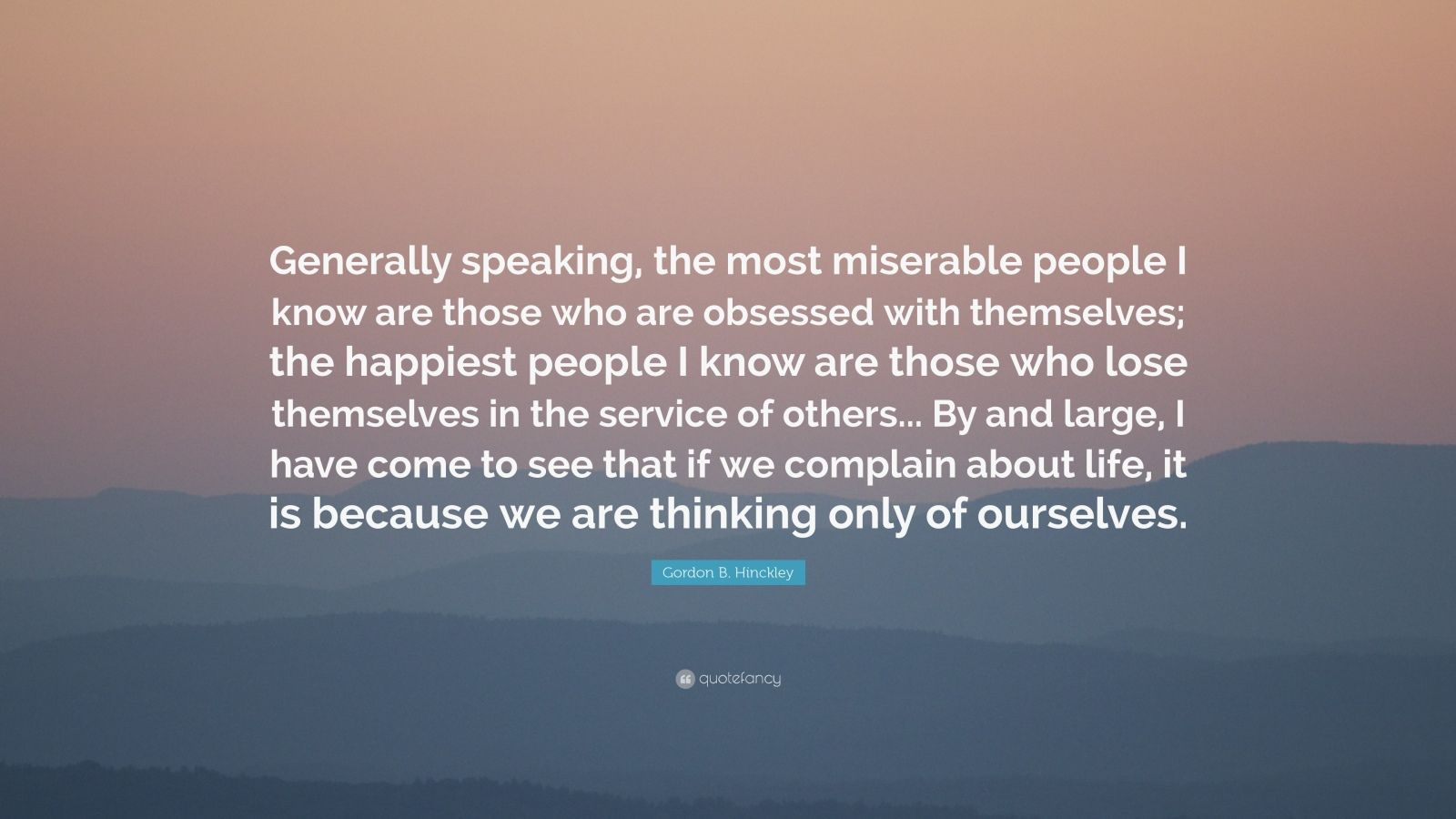 """Gordon B. Hinckley Quote: """"Generally Speaking, The Most"""