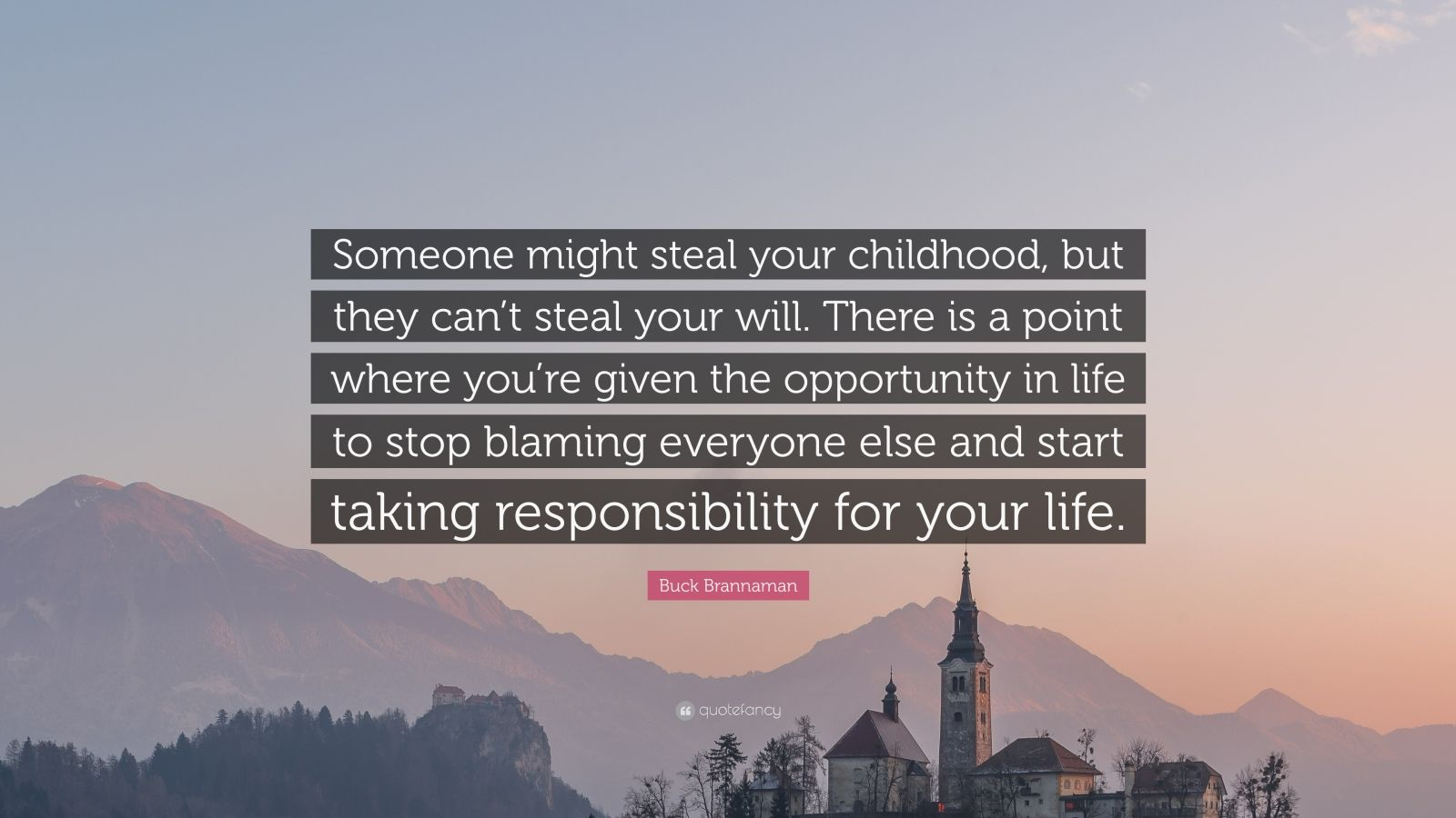 """Buck Brannaman Quote: """"Someone might steal your childhood, but they can't steal your will. There is a point where you're given the opportunity in life to stop blaming everyone else and start taking responsibility for your life."""""""