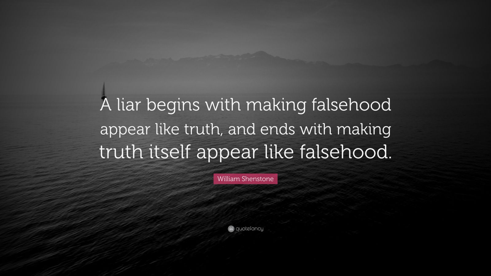 "William Shenstone Quote: ""A liar begins with making falsehood appear like truth, and ends with making truth itself appear like falsehood."""