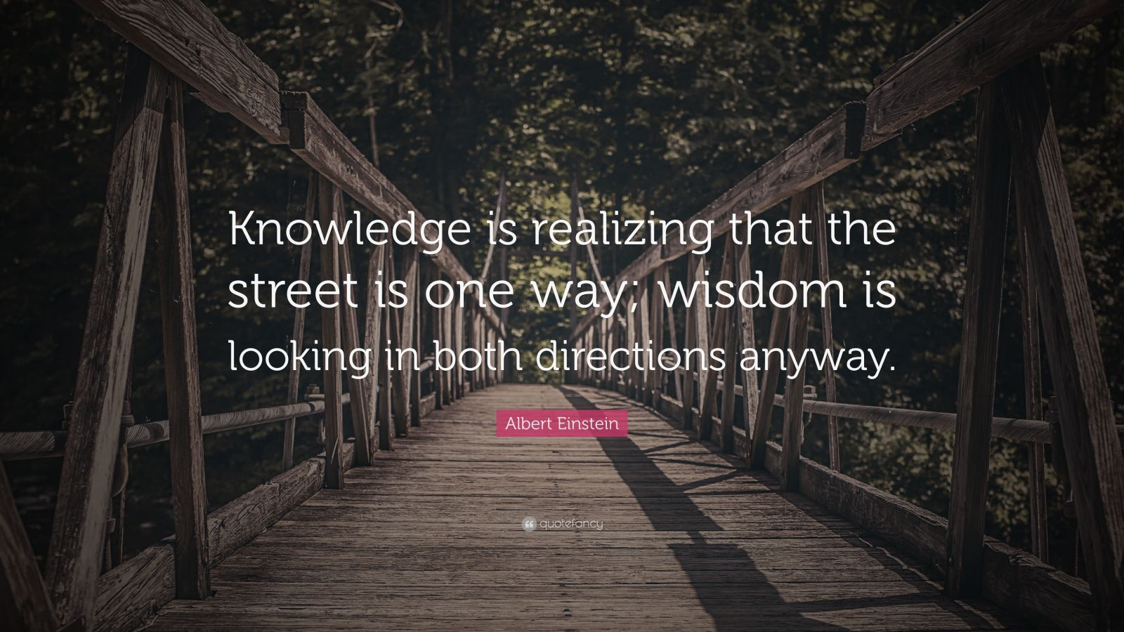 """Albert Einstein Quote: """"Knowledge is realizing that the street is one way; wisdom is looking in both directions anyway."""""""