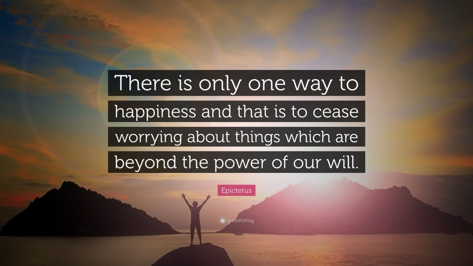 "Epictetus Quote: ""There is only one way to happiness and that is to cease worrying about things which are beyond the power of our will."""