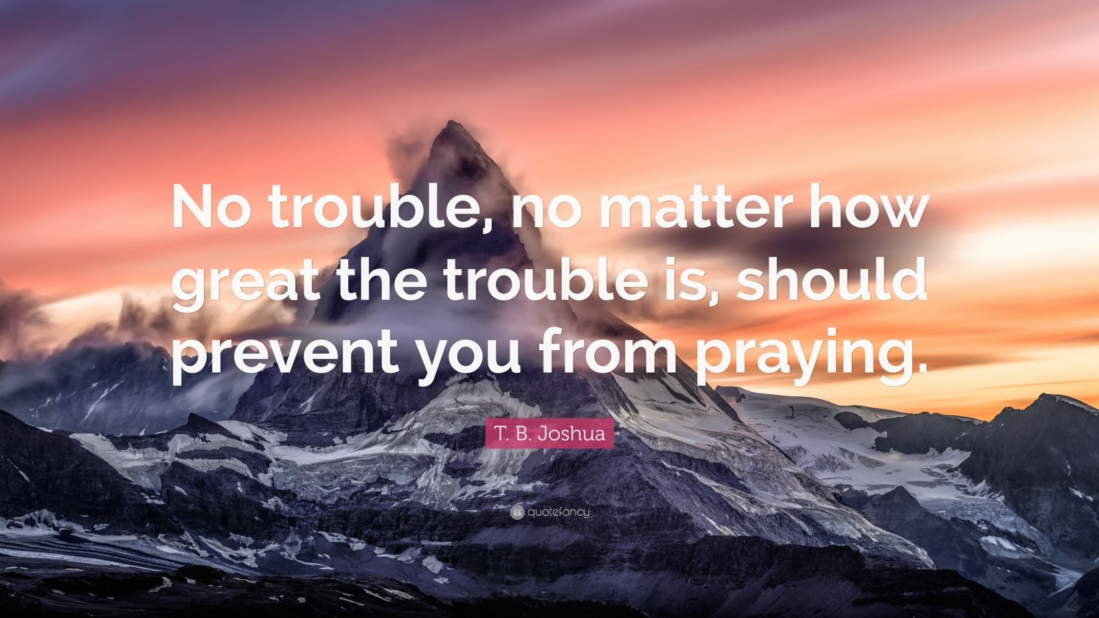 """T. B. Joshua Quote: """"No Trouble, No Matter How Great The"""