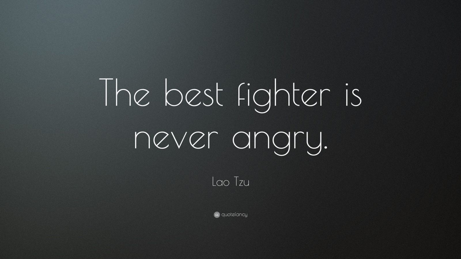 "Lao Tzu Quote: ""The best fighter is never angry."""