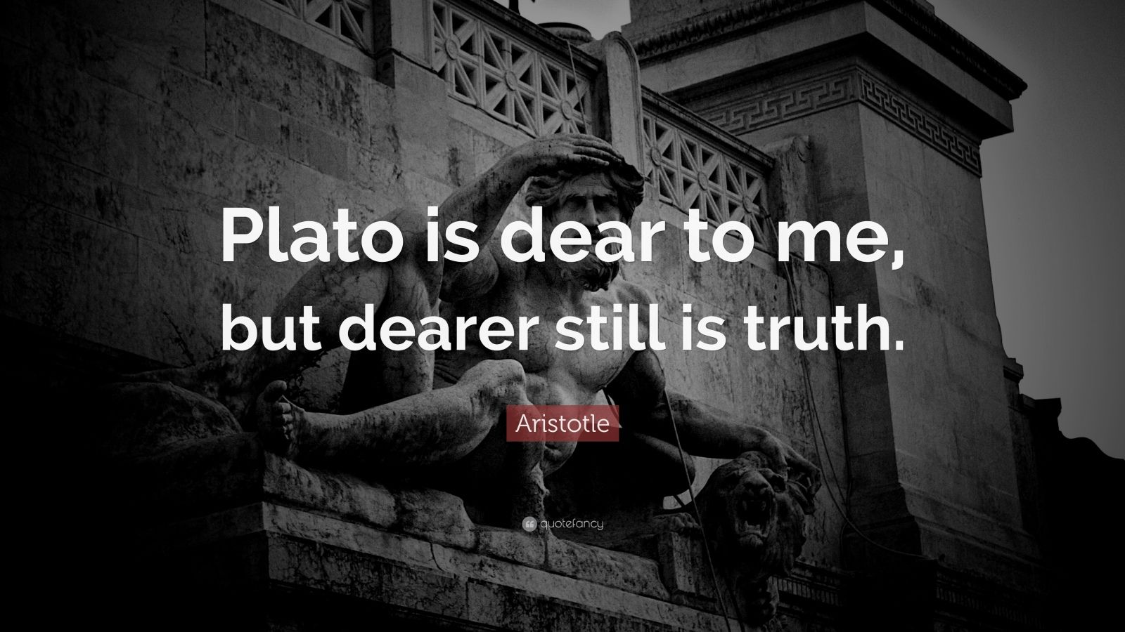 "Aristotle Quote: ""Plato is dear to me, but dearer still is truth."""