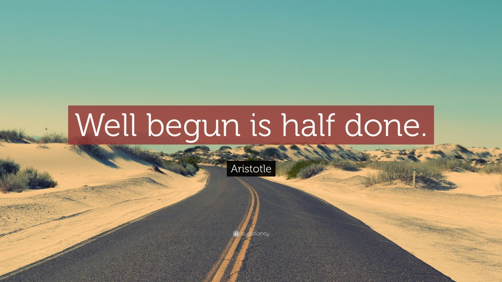 "Aristotle Quote: ""Well begun is half done."""