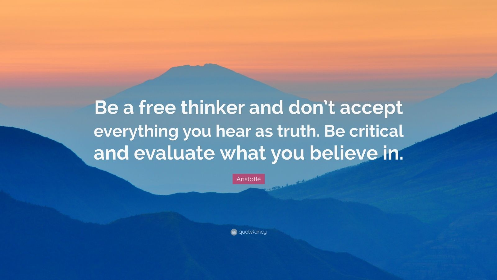 "Aristotle Quote: ""Be a free thinker and don't accept everything you hear as truth. Be critical and evaluate what you believe in."""