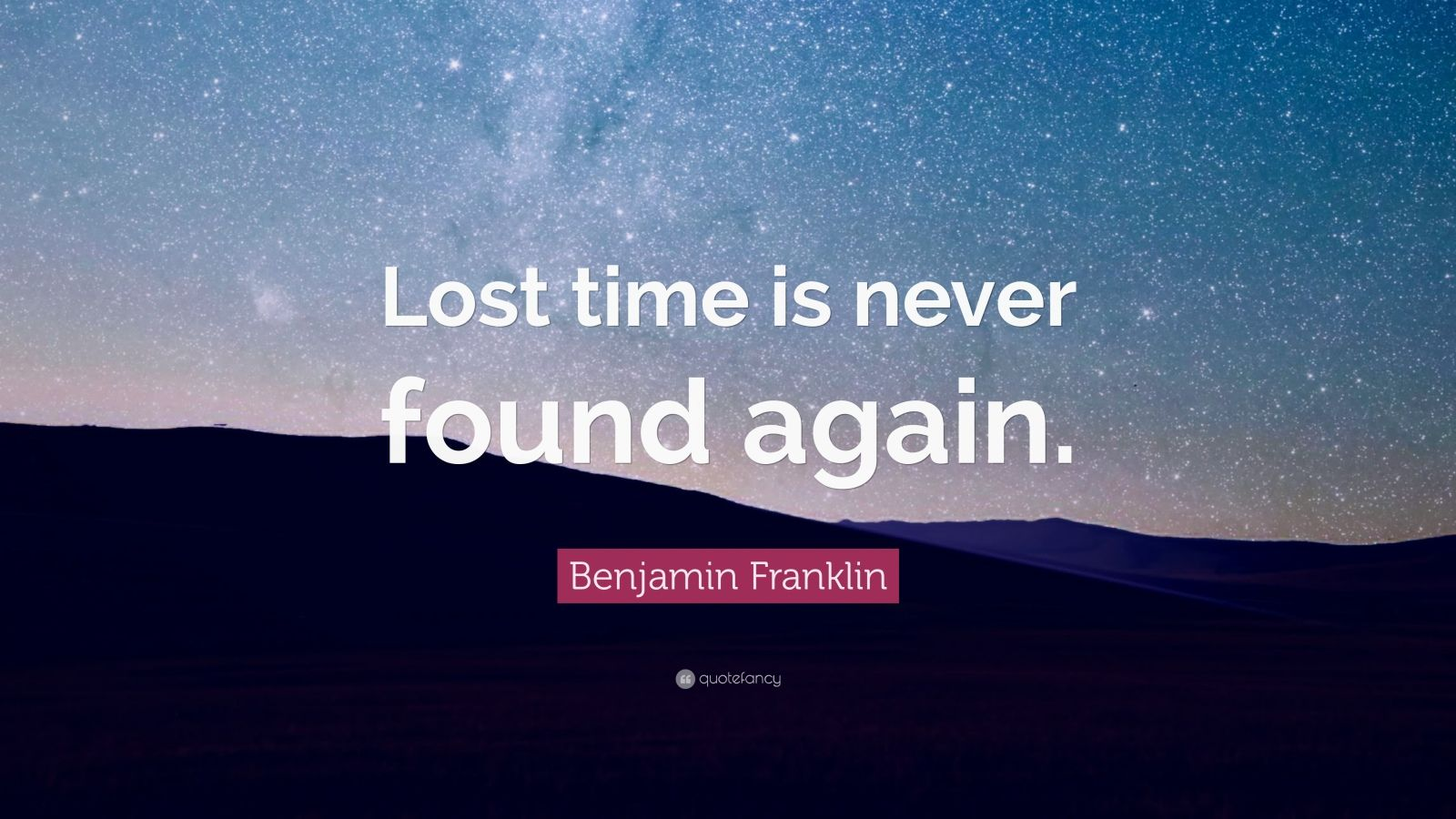 "Benjamin Franklin Quote: ""Lost time is never found again."""