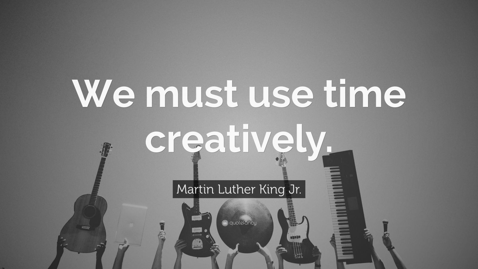 "Martin Luther King Jr. Quote: ""We must use time creatively."""