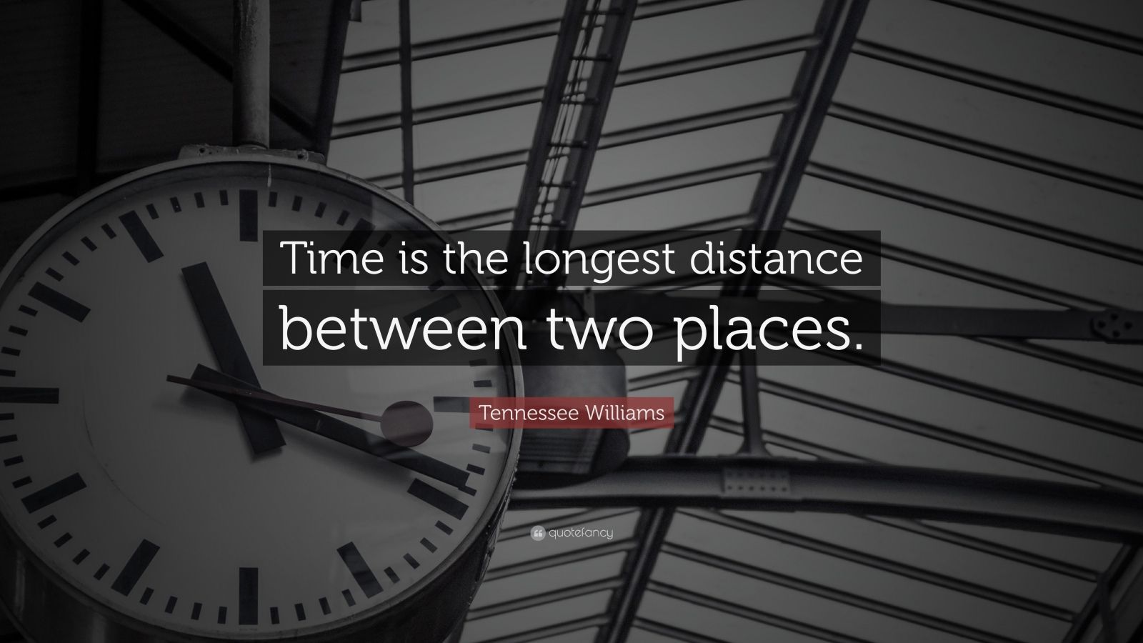 "Tennessee Williams Quote: ""Time is the longest distance between two places."""