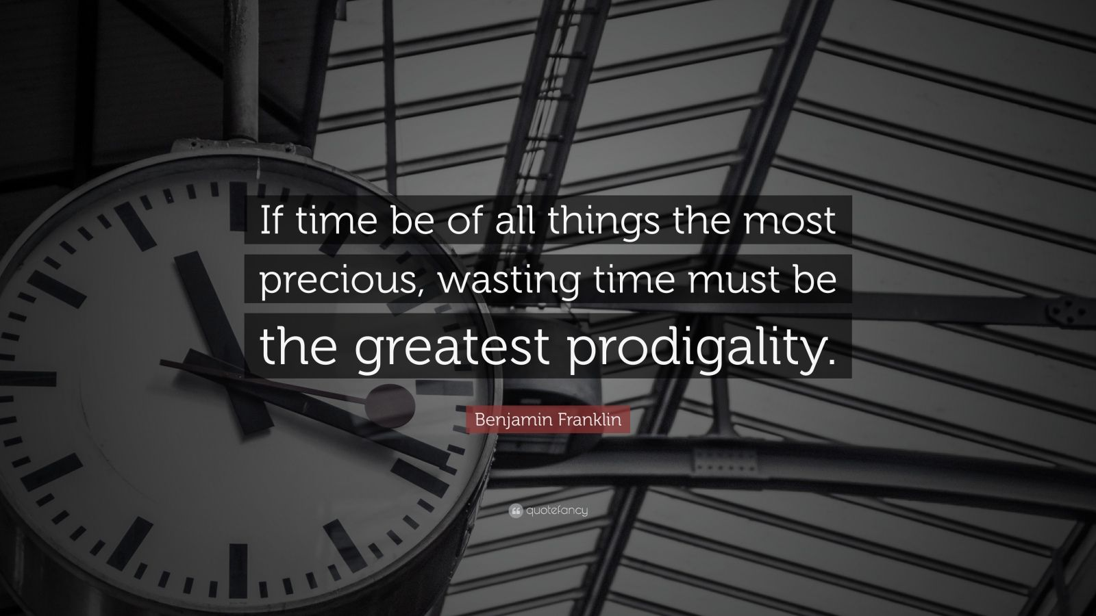 """Benjamin Franklin Quote: """"If time be of all things the most precious, wasting time must be the greatest prodigality."""""""