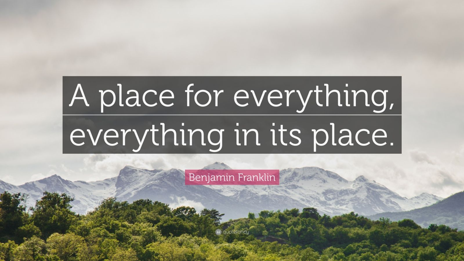 "Benjamin Franklin Quote: ""A place for everything, everything in its place."""