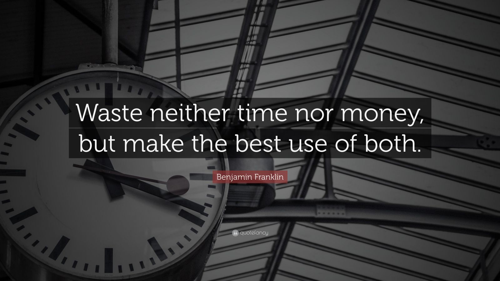 "Benjamin Franklin Quote: ""Waste neither time nor money, but make the best use of both."""