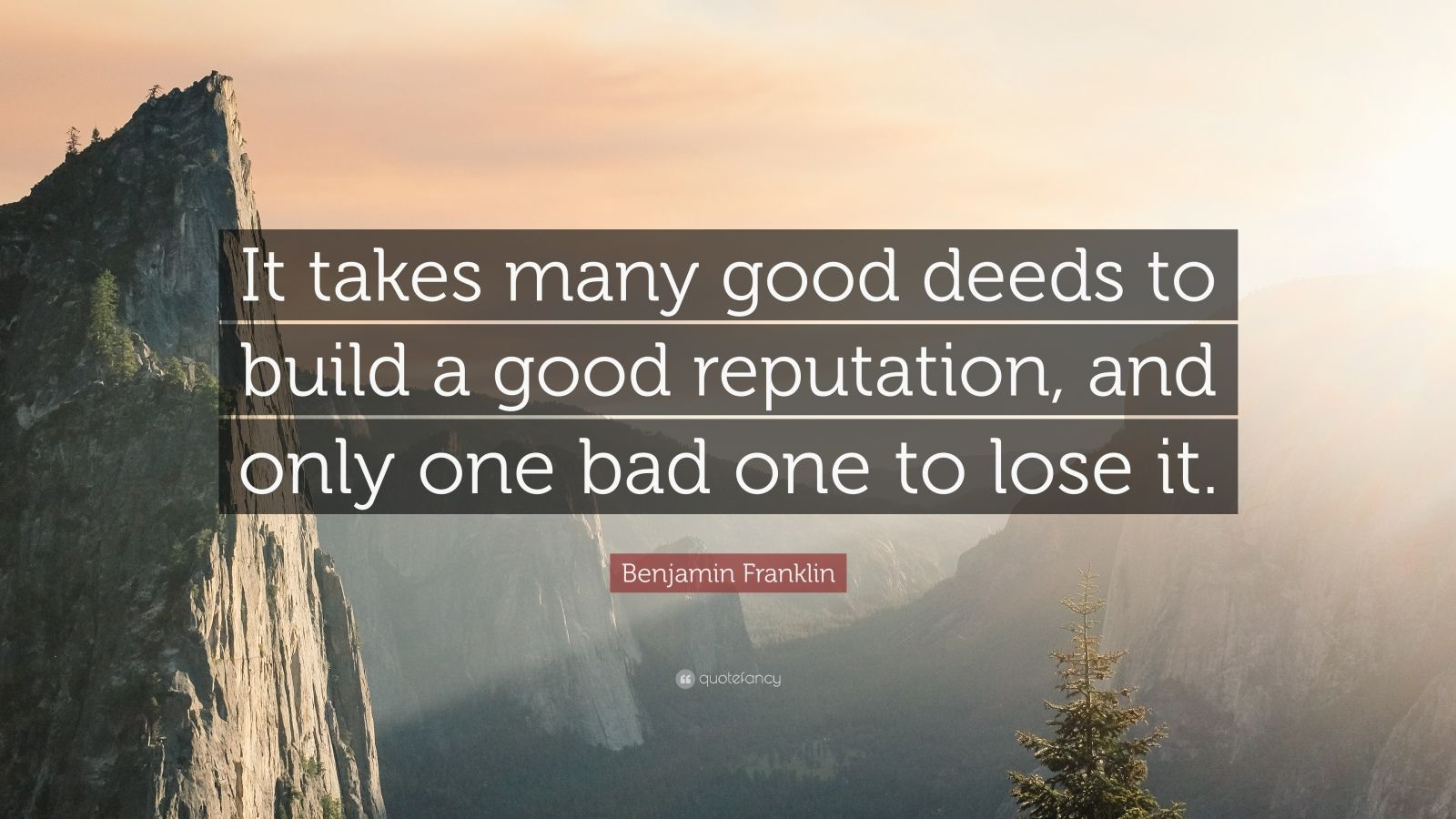 """Benjamin Franklin Quote: """"It takes many good deeds to build a good reputation, and only one bad one to lose it."""""""