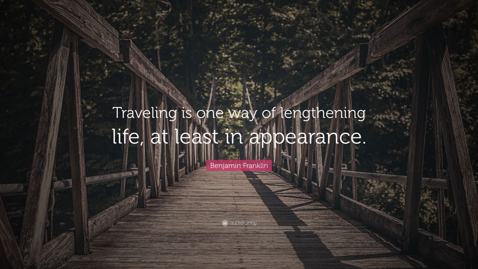 """Benjamin Franklin Quote: """"Traveling is one way of lengthening life, at least in appearance."""""""