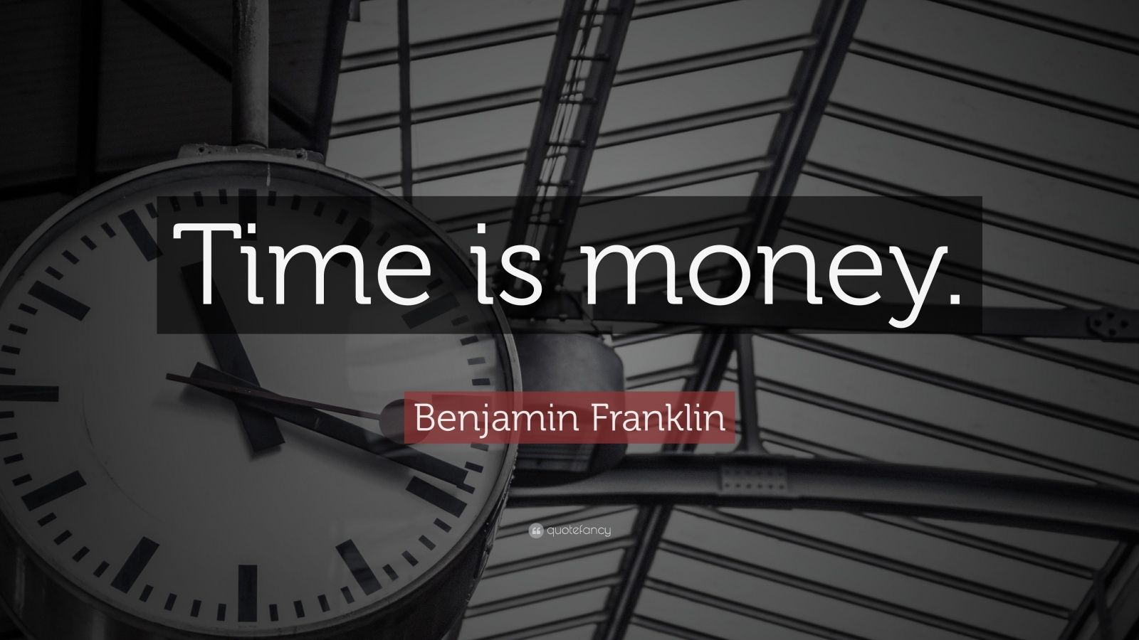 "Benjamin Franklin Quote: ""Time is money."""