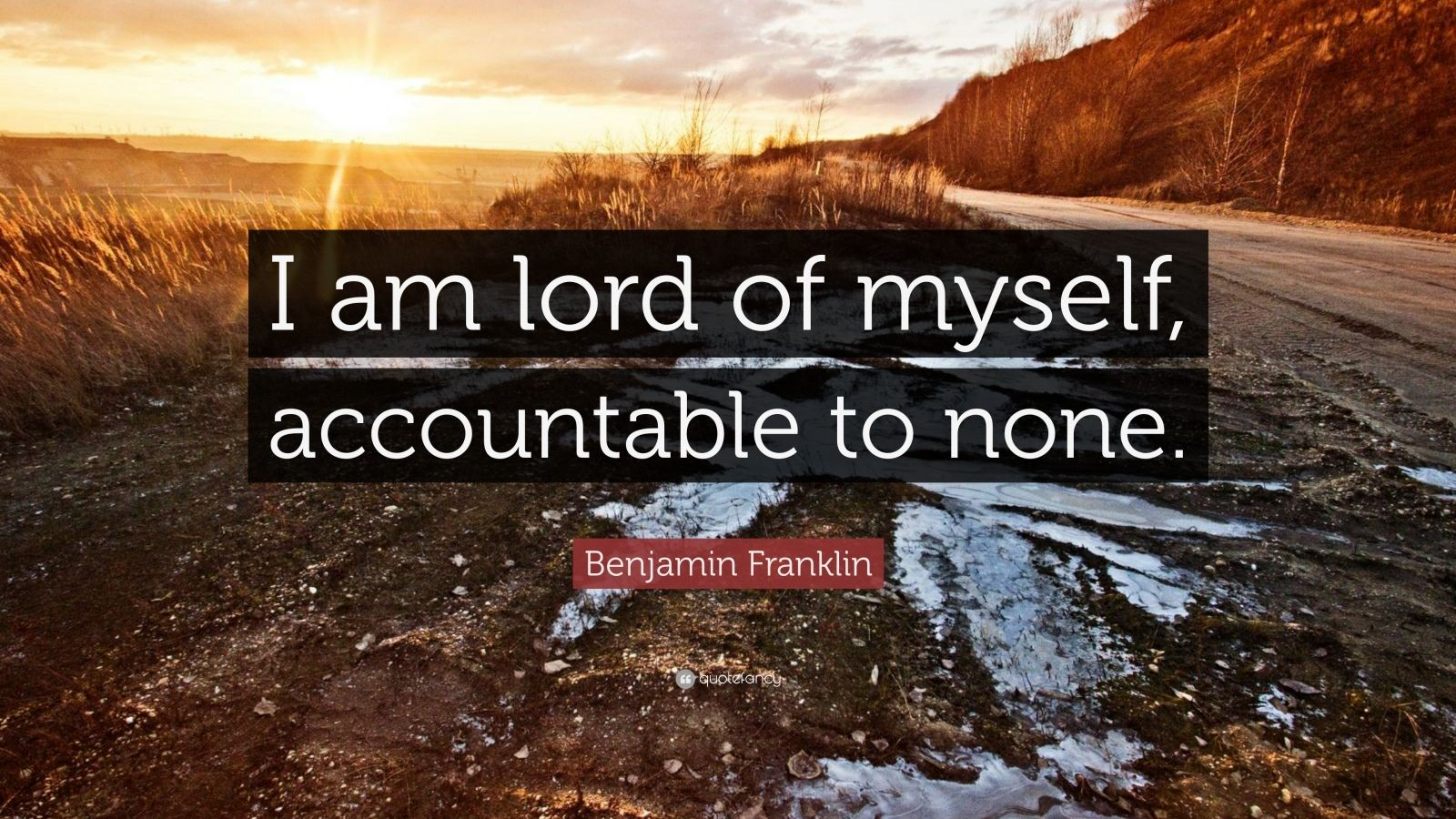 """Benjamin Franklin Quote: """"I am lord of myself, accountable to none."""""""