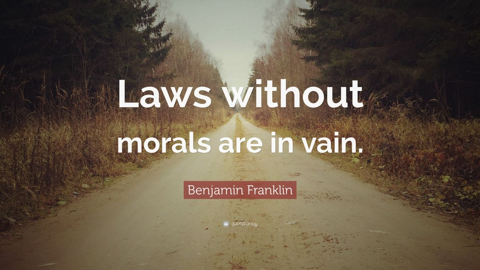 "Benjamin Franklin Quote: ""Laws without morals are in vain."""