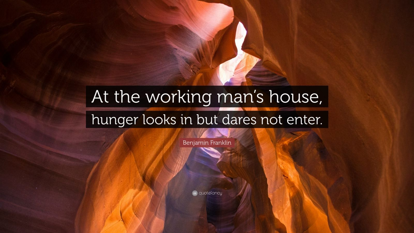 """Benjamin Franklin Quote: """"At the working man's house, hunger looks in but dares not enter."""""""