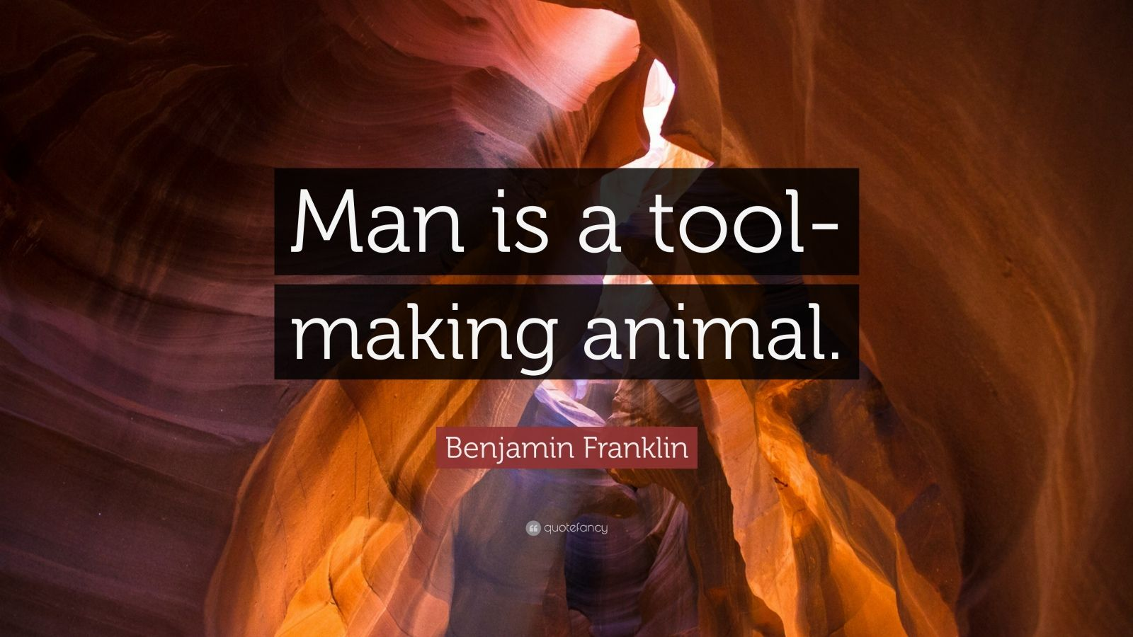 """Benjamin Franklin Quote: """"Man is a tool-making animal."""""""