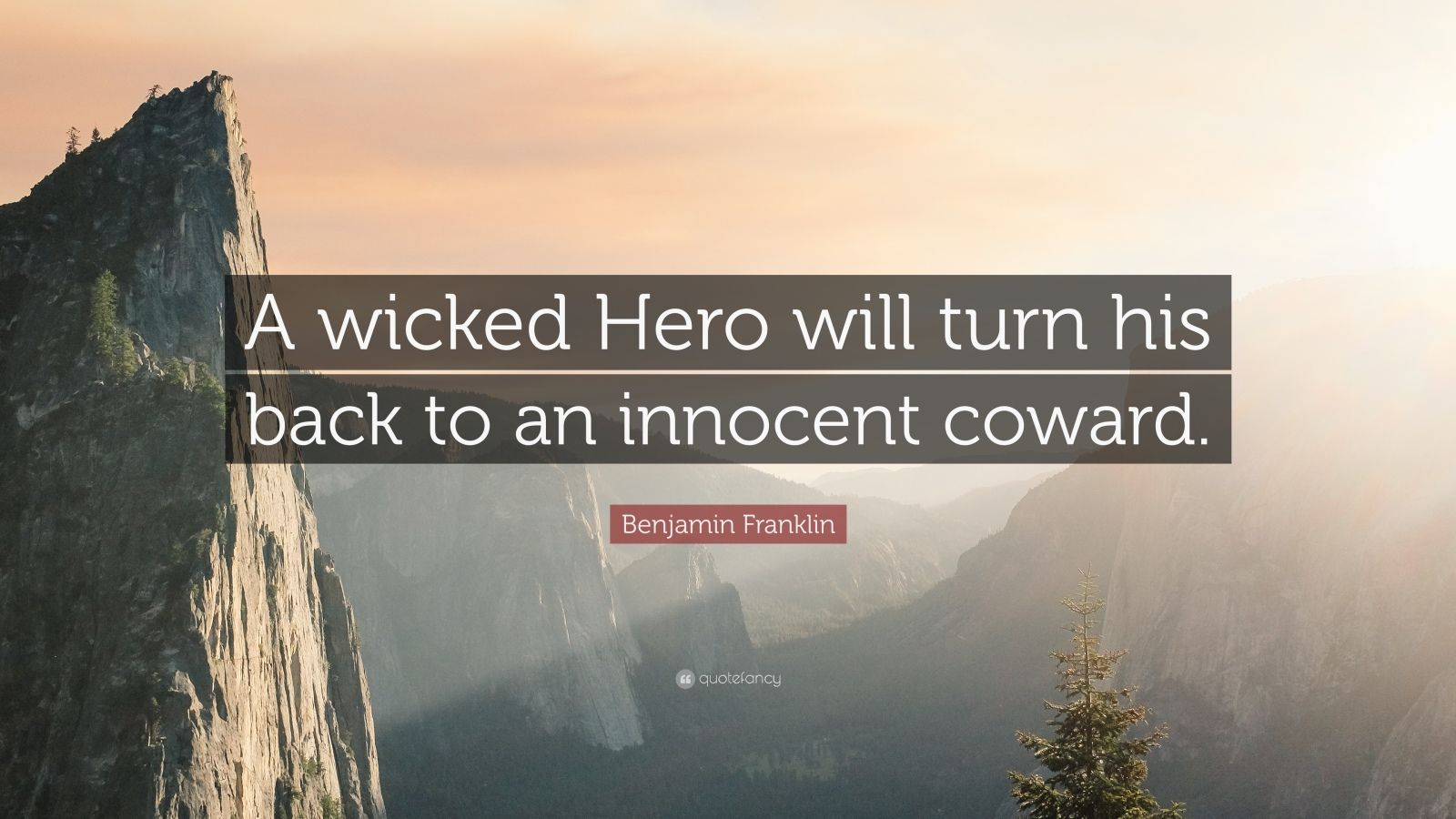 """Benjamin Franklin Quote: """"A wicked Hero will turn his back to an innocent coward."""""""