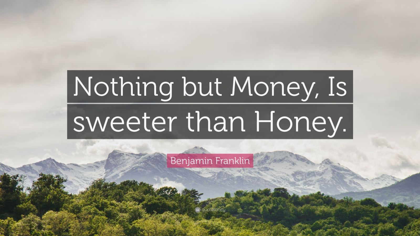 """Benjamin Franklin Quote: """"Nothing but Money, Is sweeter than Honey."""""""