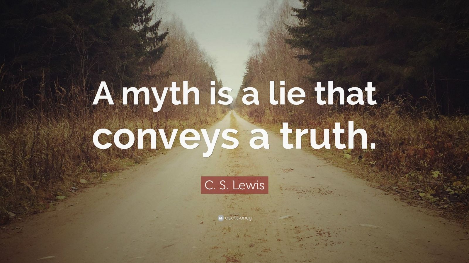 C S Lewis Quote A Myth Is A Lie That Conveys A Truth