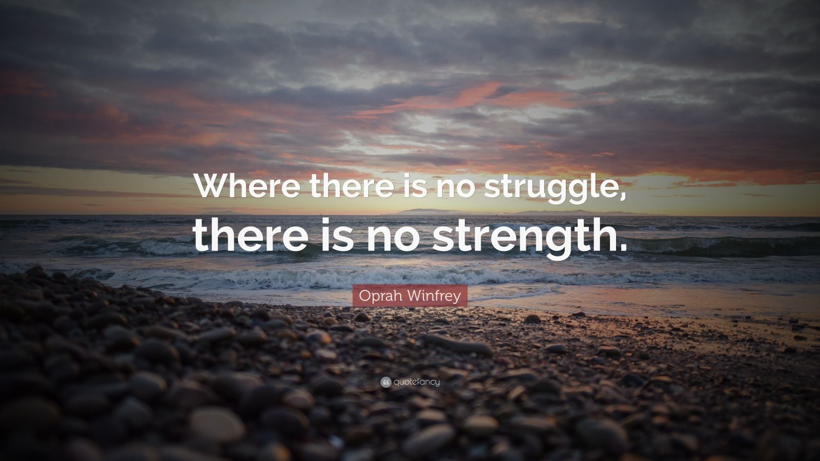 """Oprah Winfrey Quote: """"Where there is no struggle, there is no strength."""""""