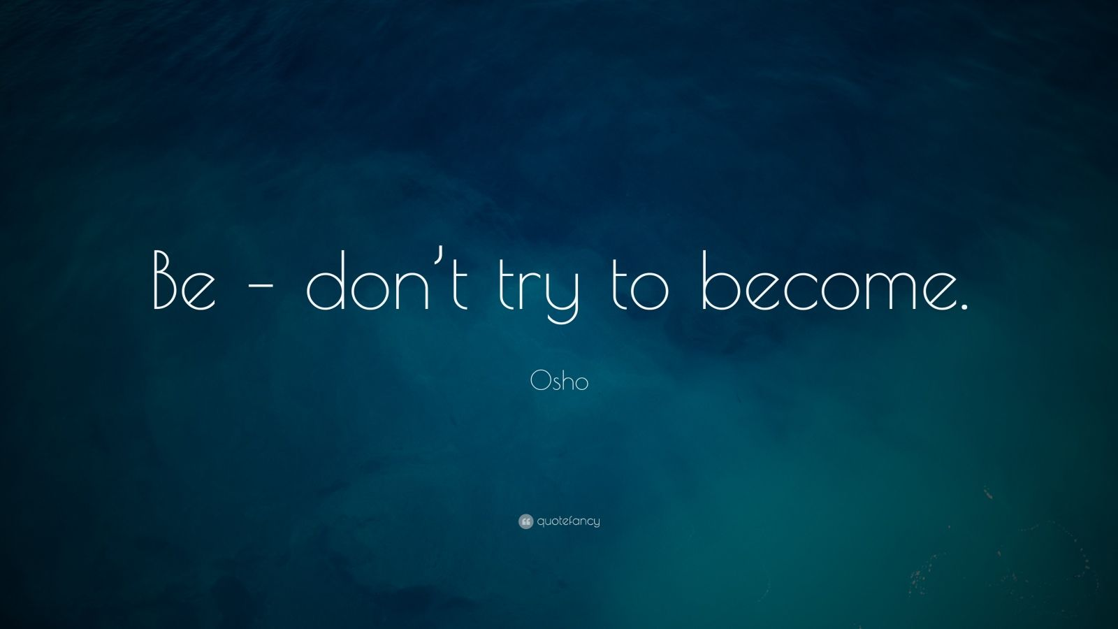 "Osho Quote: ""Be – don't try to become."""
