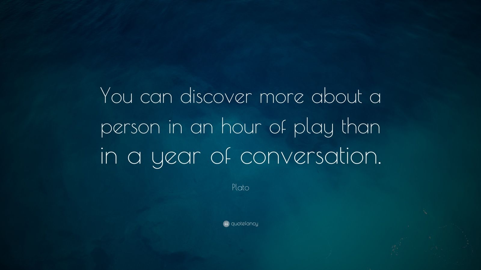 "Plato Quote: ""You can discover more about a person in an hour of play than in a year of conversation."""