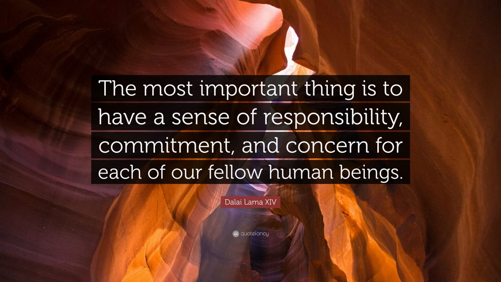 "Dalai Lama XIV Quote: ""The most important thing is to have a sense of responsibility, commitment, and concern for each of our fellow human beings."""