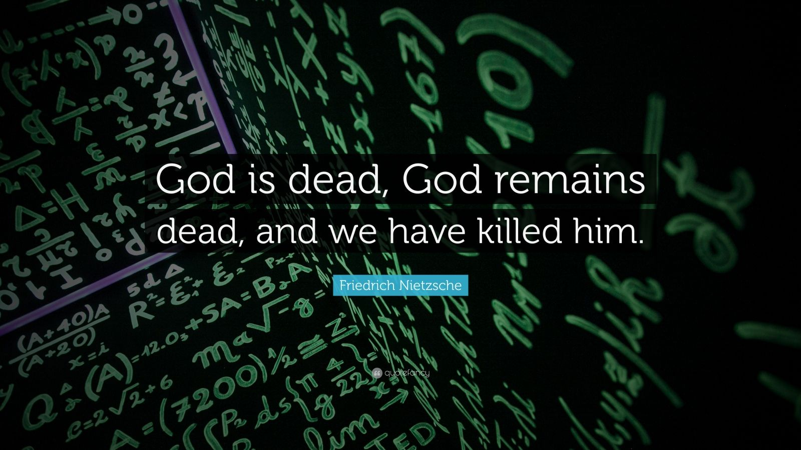 "Friedrich Nietzsche Quote: ""God is dead, God remains dead, and we have killed him."""