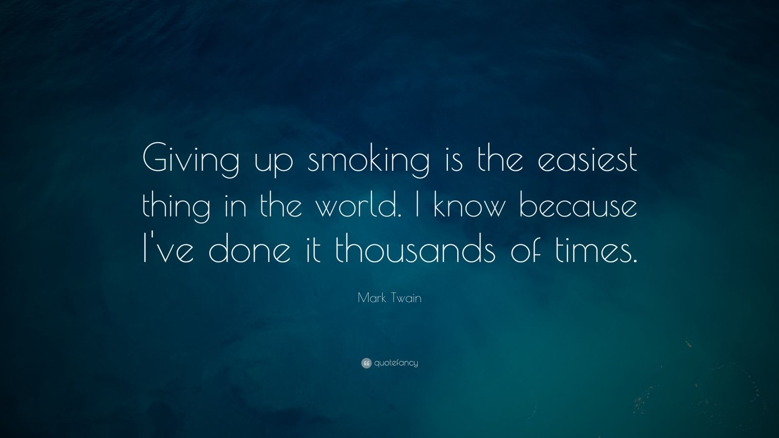 "Mark Twain Quote: ""Giving up smoking is the easiest thing in the world. I know because I've done it thousands of times."""
