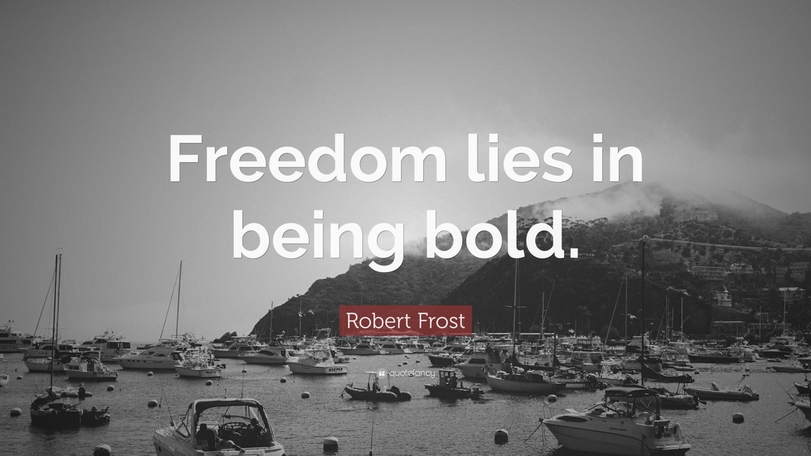 "Robert Frost Quote: ""Freedom lies in being bold."""