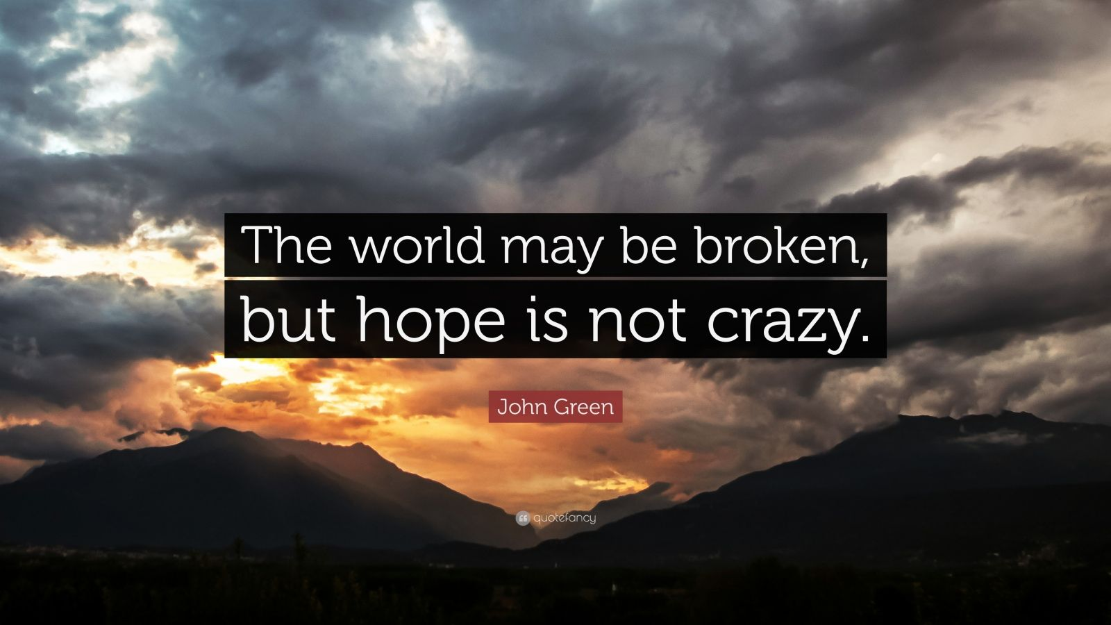 "John Green Quote: ""The world may be broken, but hope is not crazy."""