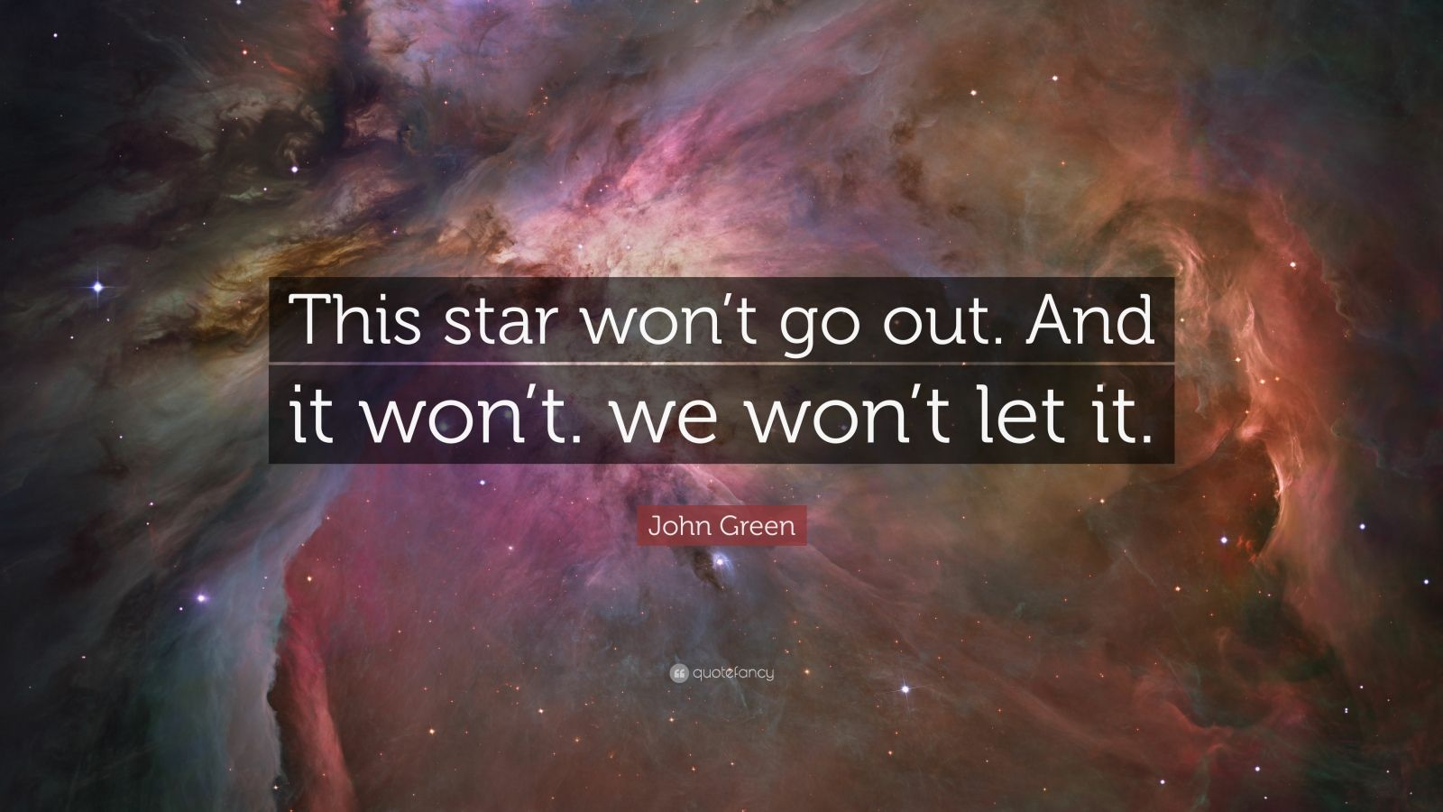 "John Green Quote: ""This star won't go out. And it won't. we won't let it."""