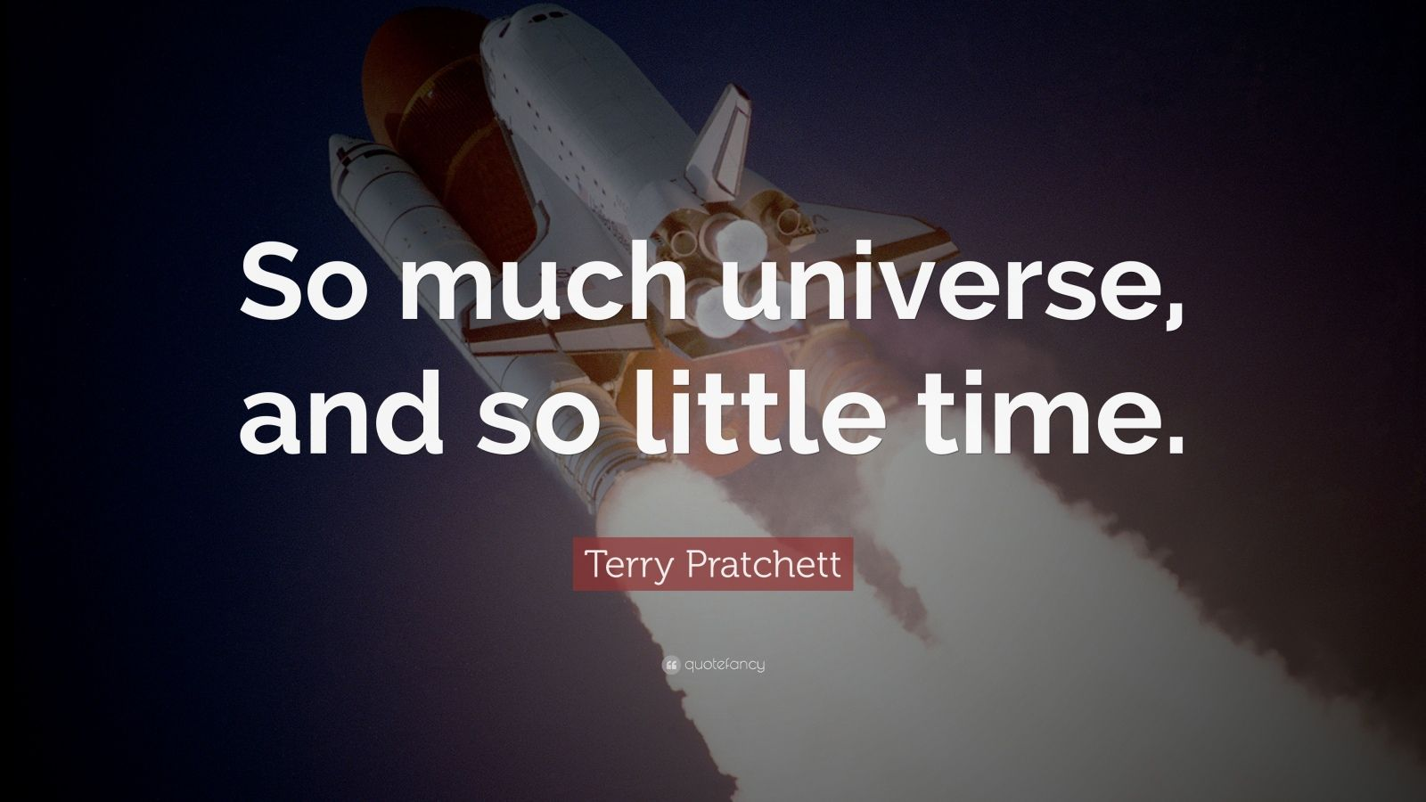 """Terry Pratchett Quote: """"So Much Universe, And So Little"""