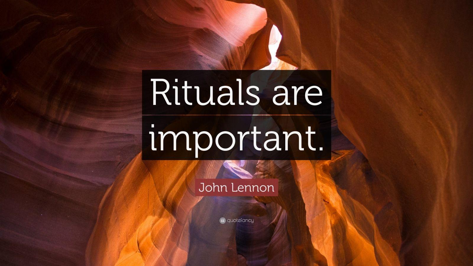 """John Lennon Quote: """"Rituals are important."""""""